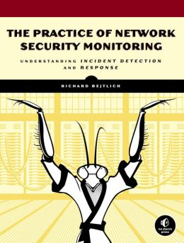 Practice of Network Security Monitoring: Understanding Incident Detection and Response