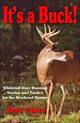It's a Buck!: Whitetail Deer Hunting Stories and Tactics for the Weekend Hunter