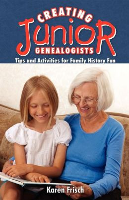Creating JR. Genealogists: Tips and Activities for Family History Fun