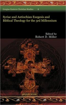 Syriac And Antiochian Exegesis And Biblical Theology For The 3rd Millennium