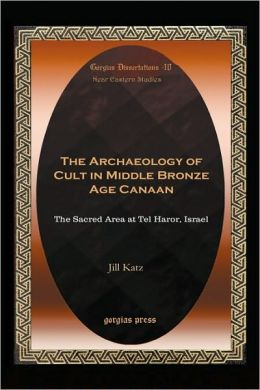 The Archaeology Of Cult In Middle Bronze Age Canaan