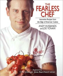 The Fearless Chef: Innovative Recipes from the Edge of American Cuisine