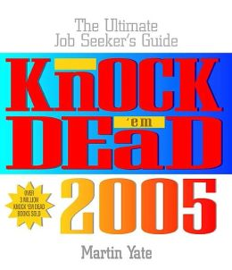 Knock 'em Dead 2005: The Ultimate Job Seekers Guide (Knock 'em Dead Series)