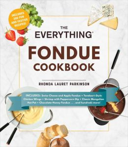 The Everything Fondue Cookbook: 300 Creative Ideas for Any Occasion