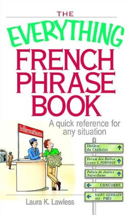 The Everything French Phrase Book: A Quick Reference For Any Situation
