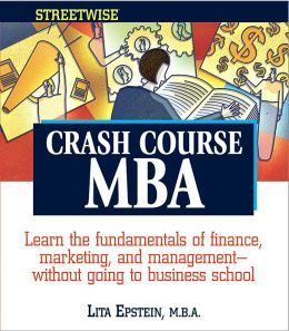 Streetwise Crash Course MBA: Learn the Fundamentals of Finance, Marketing and Management-without Going to Business School