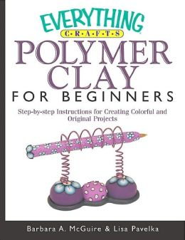 Everything Crafts: Polymer Clay for Beginners