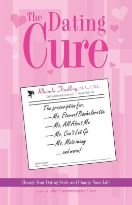 The Dating Cure: The Prescription For Ms. Picky, Ms. Eternal Bachelorette, Ms. All About Me, Ms. Can't Let Go, And Ms. Matrimony