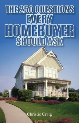 The 250 Questions Every Homebuyer Should Ask