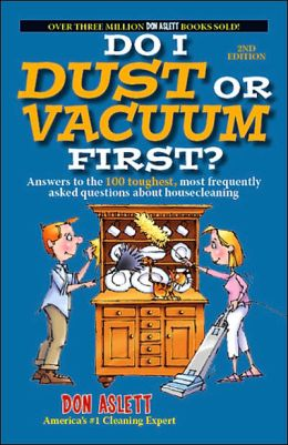 Do I Dust or Vacuum First?: And 99 Other Nitty-Gritty Housecleaning Questions