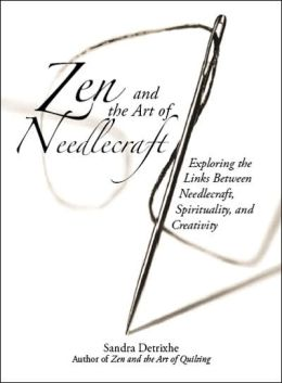 Zen And The Art Of Needlework: Exploring the Links Between Needlecraft, Spirituality, And Creativity