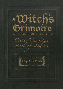 A Witch's Grimoire: Create Your Own Book of Shadows