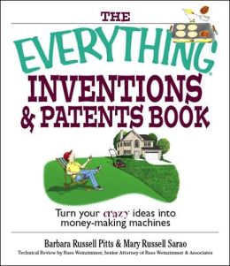 Everything Inventions And Patents Book: Turn Your Crazy Ideas into Money-making Machines!