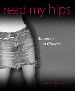 Read My Hips: The Sexy Art of Flirtation