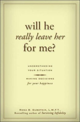 Will He Really Leave Her For Me?: Understanding Your Situation, Making Decisions for Your Happiness