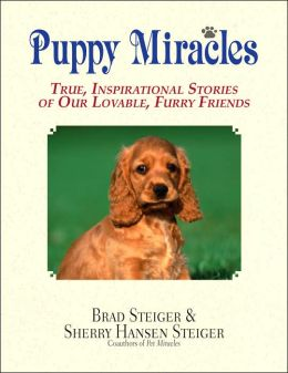 Puppy Miracles: True, Inspirational Stories of Our Lovable, Furry Friends