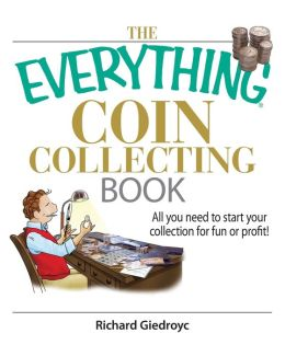 The Everything Coin Collecting Book: All You Need to Start Your Collection And Trade for Profit