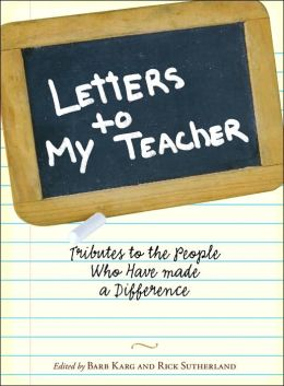 Letters To My Teacher: Tributes to the People Who Have Made a Difference