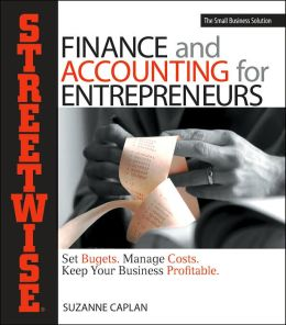 Streetwise Finance And Accounting For Entrepreneurs: Set Budgets, Manage Costs