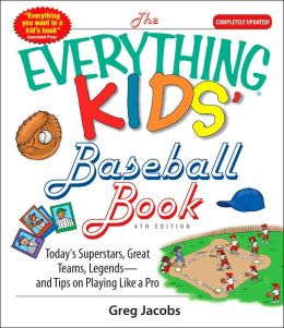 The Everything Kids' Baseball Book: Today's Superstars, Great Teams, Legends - and Tips on Playing Like a Pro!