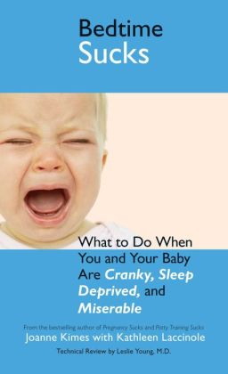 Bedtime Sucks: What to Do When You and Your Baby Are Cranky, Sleep-Deprived, and Miserable