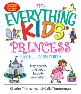 The Everything Kids' Princess Puzzle And Activity Book: Play, Search, And Solve Happily Ever After!