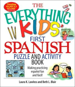 The Everything Kids' First Spanish Puzzle & Activity Book: Make Practicing Espanol Fun And Facil!