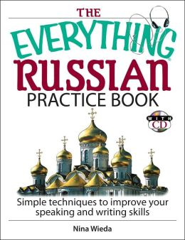 The Everything Russian Practice Book: Simple Techniques to Improve Your Speaking And Writing Skills