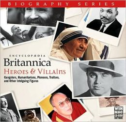 Britannica Biographies: Heroes and Villains