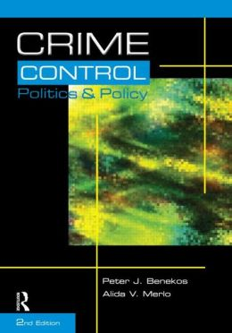 Crime Control, Politics and Policy (1st edition title: What's Wrong with the Criminal Justice System: Ideology, Politics and the Media)
