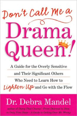 Don't Call Me a Drama Queen!: A Guide for the Overly Sensitive and Their Significant Others Who Need to Learn How to Lighten Up and Go with the Flow