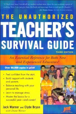 Unauthorized Teacher's Survival Guide: An Essential Reference for Both New and Experienced Educators!