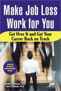 Make Job Loss Work for You: Get Over It and Get Your Career Back on Track