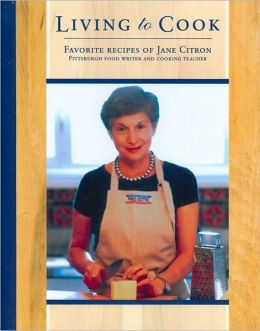 Living to Cook: Favorite Recipes of Jane Citron
