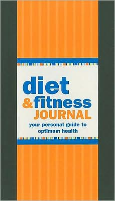 Diet and Fitness Journal: Your Personal Guide to Optimum Health