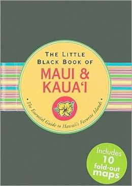 The Little Black Book of Maui and Kauai: The Essential Guide to Hawaii's Favorite Islands