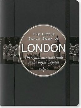 The Little Black Book of London 2010: The Quintessential Guide to the Royal Capital