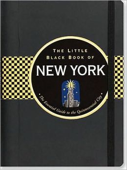 The Little Black Book of New York 2010: The Essential Guide to the Quintessential City