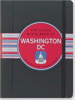 The Little Black Book of Washington D.C 2010: The Essential Guide to America's Capitol