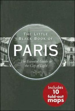 Little Black Book Paris: The Essential Guide to the City of Light