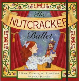 Nutcracker Ballet: A Book, Theater, and Paper Doll Foldout Play Set