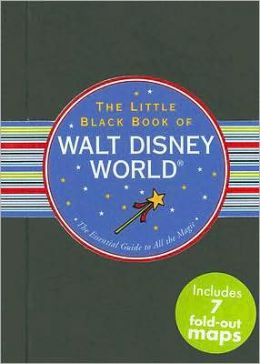 Little Black Book of Walt Disney World: The Essential Guide to All the Magic