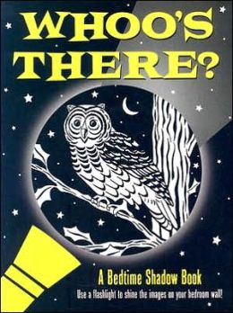 Whoo's There?: A Bedtime Shadow Book