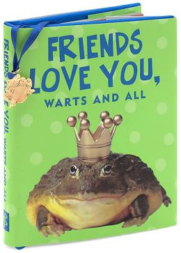 Friends Love You, Warts and All