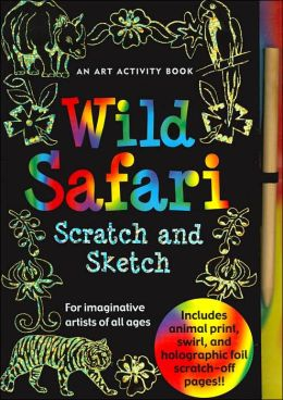 Wild Safari Scratch and Sketch: An Art Activity Book for Imaginative Artists of All Ages