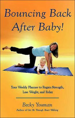 Bouncing Back After Baby!: Your Weekly Planner to Regain Strength, Lose Weight, and Relax