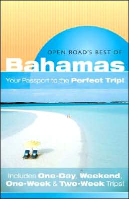 Open Road's Best of the Bahamas: Your Passport to the Perfect Trip! Includes One-Day, Weekend, One-Week and Two-Week Trips