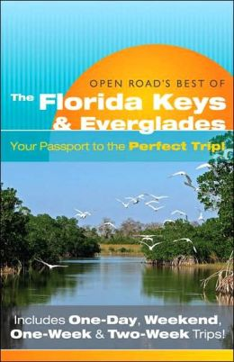 Open Road's Best of the Florida Keys and Everglades: Your Passport to the Perfect Trip!