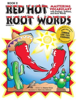 Red Hot Root Words Book 2: Mastering Vocabulary with Prefixes, Suffixes and Root Words