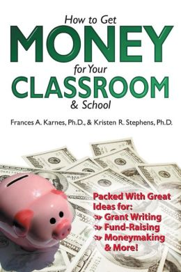 How To Get Money For Your Classroom & School (Rev. Ed.)